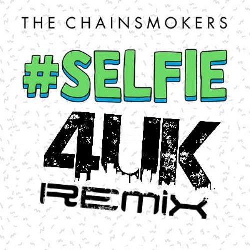 #Selfie - The Chainsmokers ( 4UK Remix)