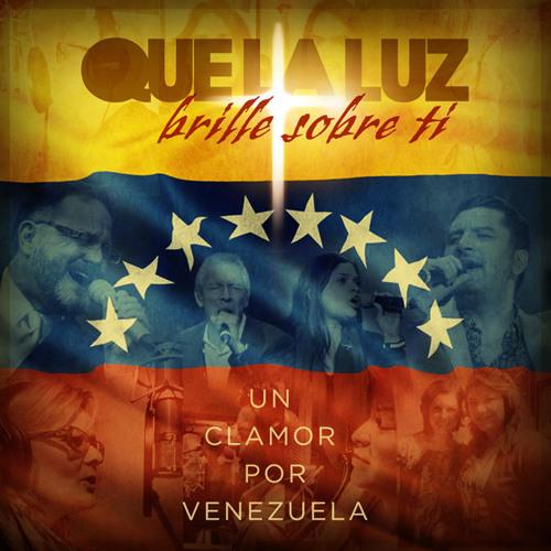 Que la luz brille sobre ti - Un clamor por Venezuela