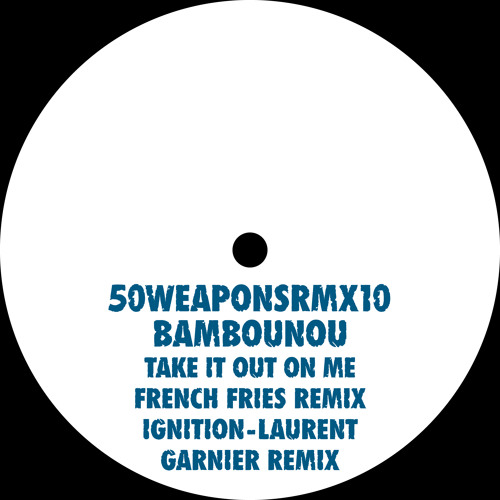 """Bambounou """"Take It Out On Me"""" - French Fries Remix (50WEAPONSRMX10) Out March 21, 2014"""