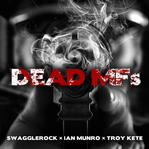 SwaggleRock x Ian Munro x Troy Kete - Dead MFs