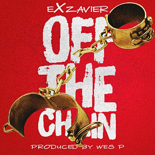 Exzavier - Off The Chain