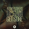 Atom Pushers & Choppa Dunks Feat. Ash Riser - Get Sore (Out Now)