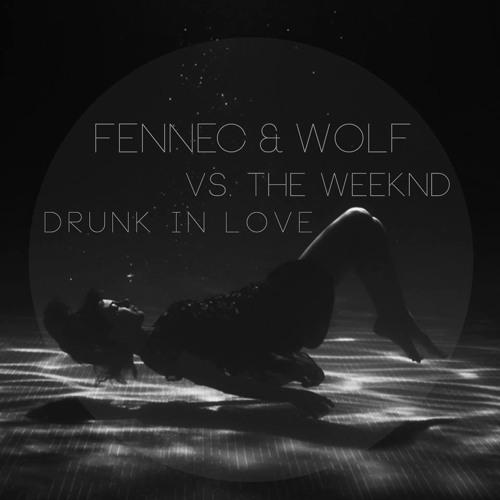 Fennec & Wolf vs. The Weeknd - Drunk In Love (Bootleg)