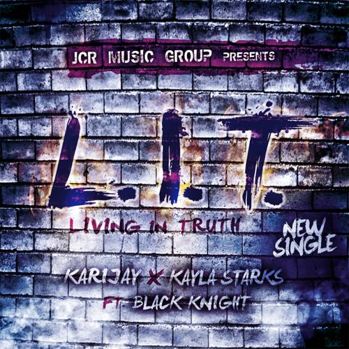 Kayla Starks & KariJay Feat. Black Knight - L.I.T. (Living In Truth)