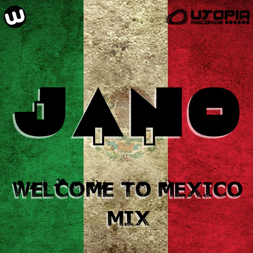Jano - Welcome To Mexico MIX ***FREE DOWNLOAD***