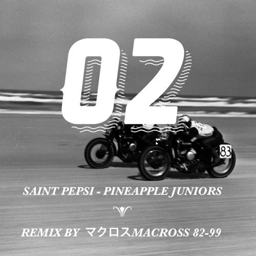 SAINT PEPSI - Pineapple Juniors (マクロスMACROSS 82-99 REMIX)