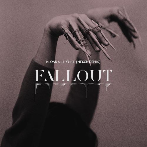 Kloak x Ill Chill - Fallout [Mesck Remix]