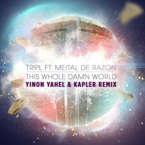 Tripl ft Meital De Razon This Whole Damn World (Yinon Yahel & Kapler RMX) Free Download !