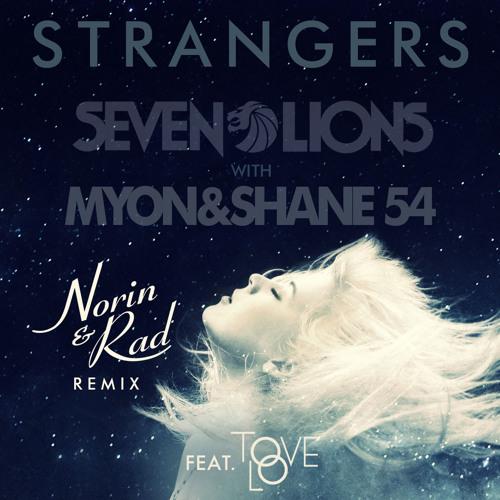 Seven Lions with Myon & Shane 54 feat. Tove Lo - Strangers (Norin & Rad Remix)