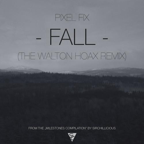 Fall by Pixel Fix (The Walton Hoax Remix)