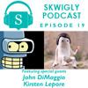 Skwigly Podcast 19 (27/02/2014) - John DiMaggio & Kirsten Lepore