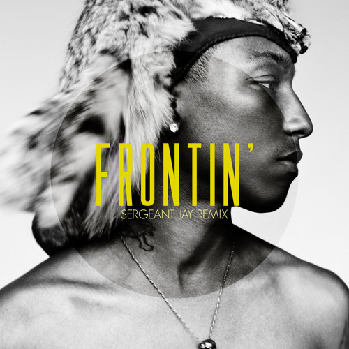 Pharrell  -  Frontin' (Sergeant Jay Remix)