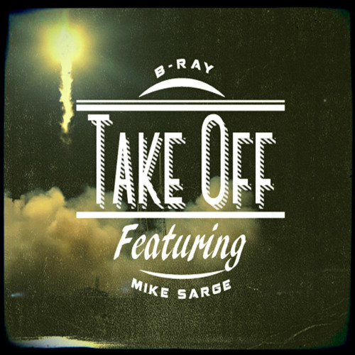 B-Ray - Take Off Feat. Mike Sarge (Prod. by Kyduh Beats)