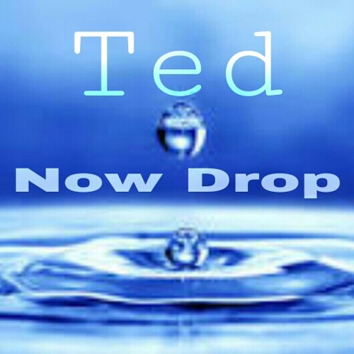 Ted- Now Drop Freestyle