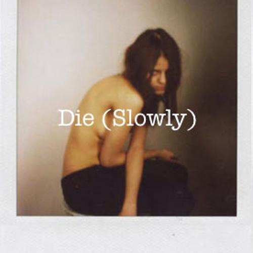 Die (Slowly)