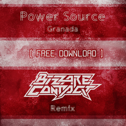 Power Source - Granada (Bizzare Contact Remix) **Free Download**