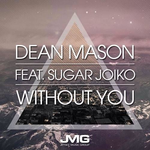 Dean Mason Feat. Sugar Joiko - Without You (Original Mix) - Out Now on Beatport!