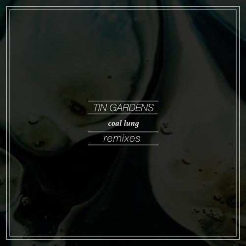 Tin Gardens - Coal Lung (Kyross Remix)