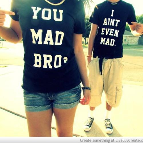 You Mad Bro