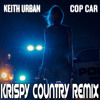Keith Urban - Cop Car ((Krispy Country Remix))