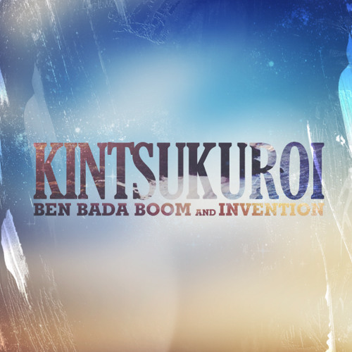 KINTSUKUROI // BEN BADA BOOM x INVENTION