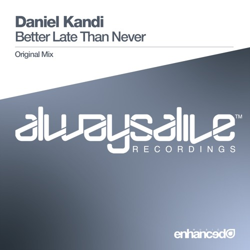 Daniel Kandi - Better Late Than Never (Original Mix) [OUT NOW]
