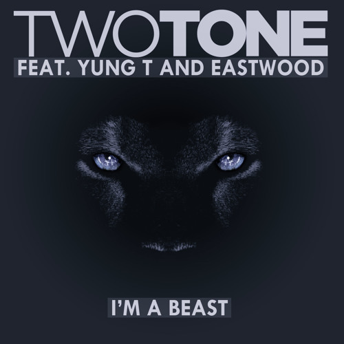 Two Tone feat Yung T and Eastwood -I'm A Beast (prod by Ramillion)