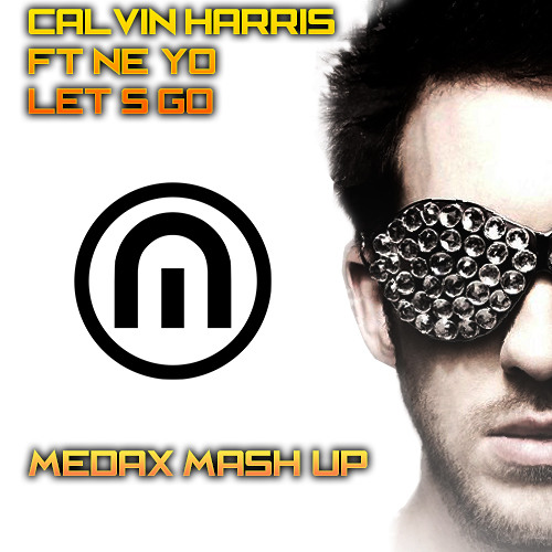 Calvin Harris Ft Ne - Yo - Let's Go [MedaX Mashup]