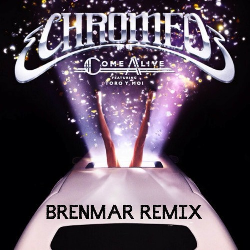 Chromeo - Come Alive (Brenmar Remix)