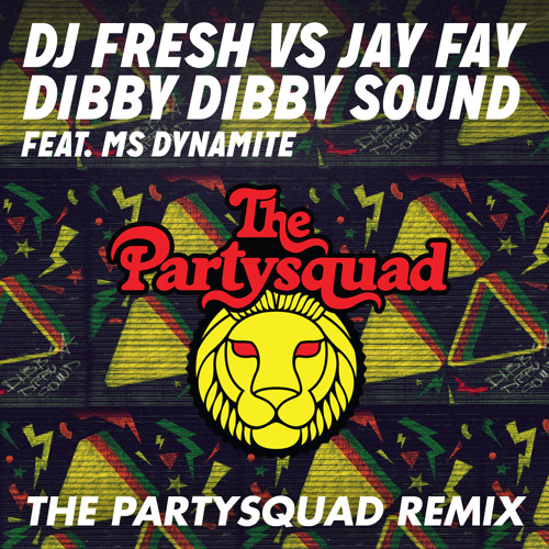 DJ Fresh vs. Jay Fay feat. MS Dynamite - Dibby Dibby Sound (The Partysquad Remix)