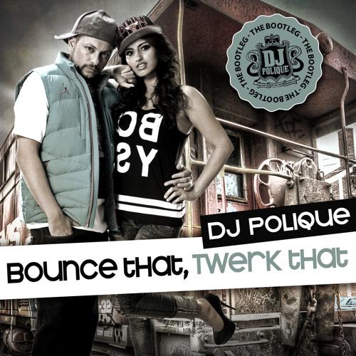 DJ Polique - Bounce That, Twerk That (The Bootleg)