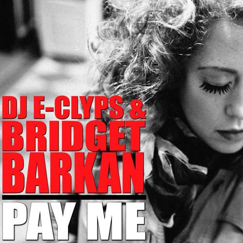 DJ E-Clyps & Bridget Barkan 'Pay Me' (Video Edit)