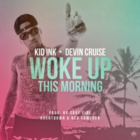 Kid Ink - Woke Up This Morning Feat. Devin Cruise (Prod by Kountdown, S Dot Fire & Ned Cameron)
