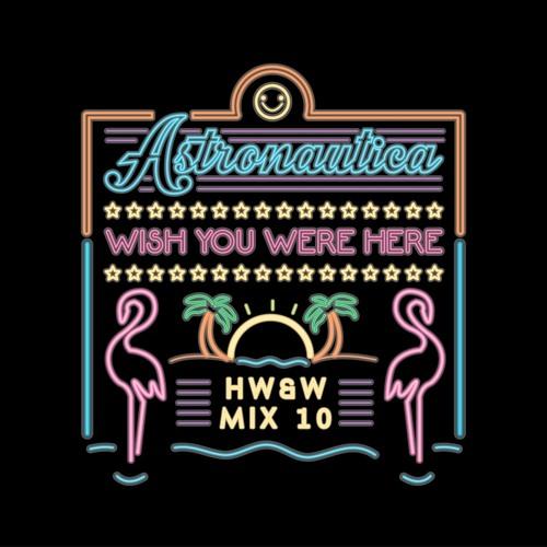 HW&W Mix #10: Astronautica - Wish You Were Here