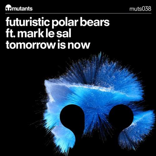 Futuristic Polar Bears Ft Mark Le Sal - Tomorrow Is Now PREVIEW