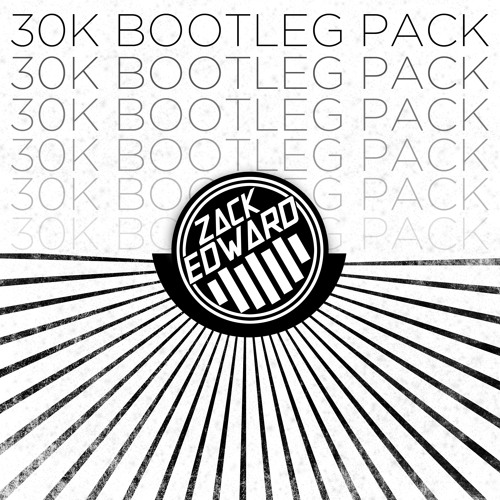 Zack Edward 30K Bootleg Pack [FREE DOWNLOAD]