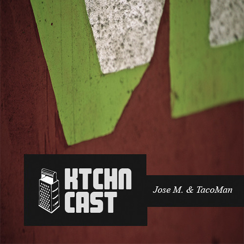 Ktchn Cast 021 - Jose M. & TacoMan