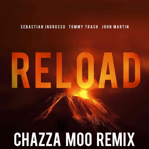 Sebastian Ingrosso, Tommy Trash & John Martin - Reload (Chazza Moo Edit) [FREE DOWNLOAD]