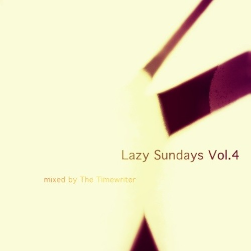 Lazy Sundays Vol.4 mixed by The Timewriter February 2014