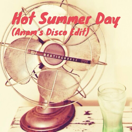 Hot Hot Summer Day (Anam's Disco Re-Edit)
