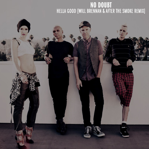 No Doubt - Hella Good (Will Brennan & After The Smoke Remix)