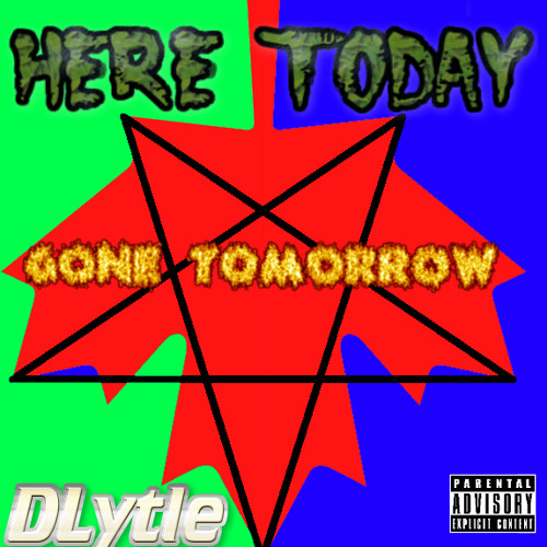 DLytle - Here Today, Gone Tomorrow