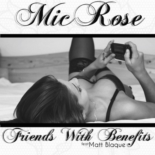 Mic Rose feat. Matt Blaque - Friends with Benefits [Thizzler.com]