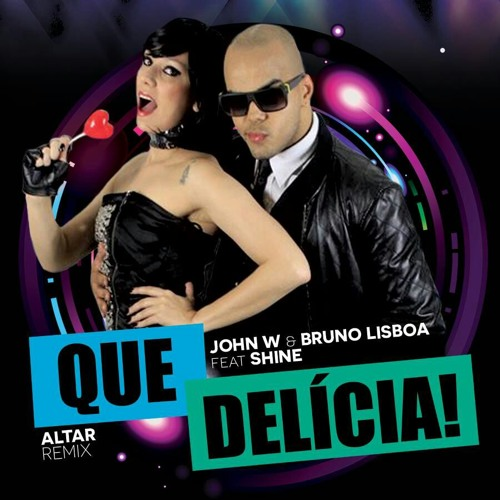 John W & Bruno Lisboa feat Shine - Que Delicia! (Altar Remix)