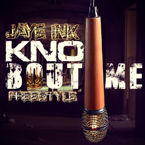 Jaye ink What You Kno Bout Me Freestyle