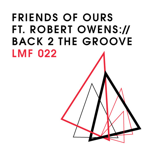 LMF022 – Friends Of Ours feat. Robert Owens – Back 2 The Groove (Niko Schwind Remix) [Snippet]