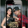 Char Bottle Vodka  Sunny Leone  and  Honey Singh