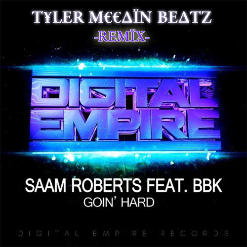 Saam Roberts ft BBK - GOIN' HARD {Tyler McCain Beatz Remix} - FREE DL