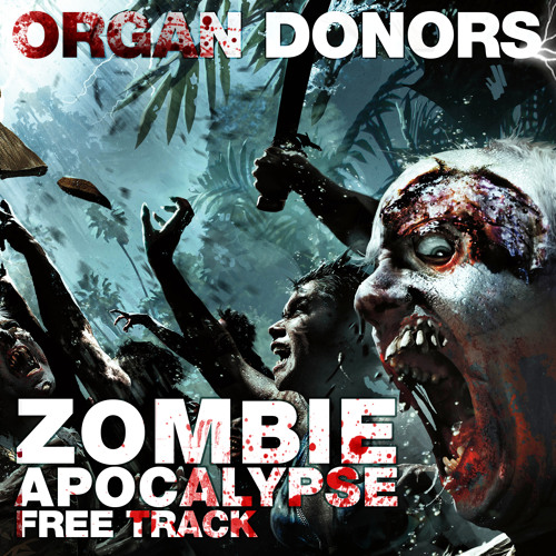 Organ Donors - Zombie Apocalypse - FREE TRACK OUT NOW