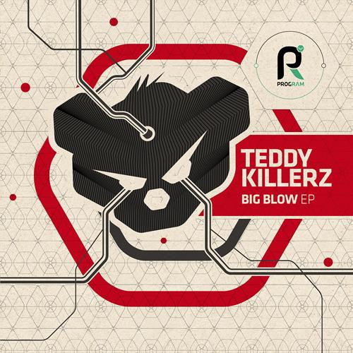 PRGRAM015 - Teddy Killerz - Big Blow EP (Mini Mix) - OUT NOW